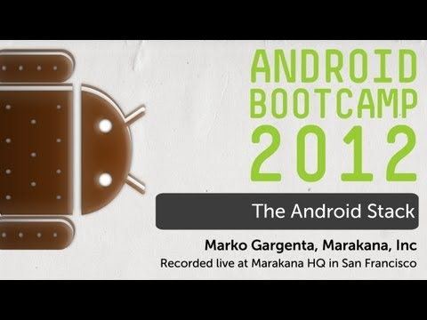 02 - The Android Stack: Android Bootcamp Series 2012