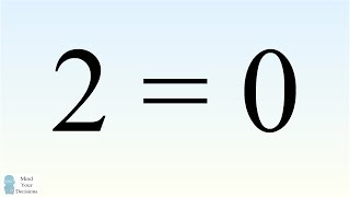"""""""Prove"""" 2 = 0. Can You Find The Mistake?"""