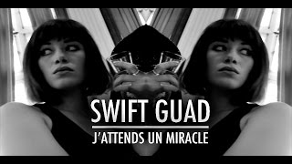 Swift Guad - J'attends un miracle