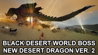 getlinkyoutube.com-Black Desert World Boss Desert Dragon Ver. 2 Update and Deaths