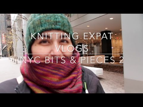 Knitting Expat Vlogs - NYC Bits & Pieces 2