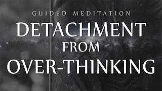 getlinkyoutube.com-Guided Meditation for Detachment From Over-Thinking (Anxiety / OCD / Depression)