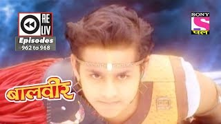 Weekly Reliv   Baalveer    19th May 2018  To 25th May 2018    Episode 962 To 968
