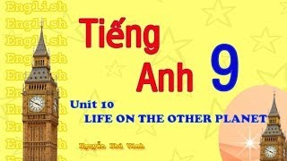 Tiếng Anh Lớp 9 - Unit 10 : Life On The Other Planet | English 9