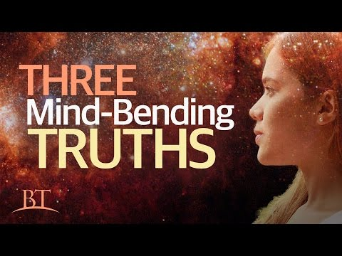 Beyond Today -- Three Mind-bending Truths