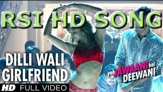 Dilli Wali Girlfriend Yeh Jawaani Hai Deewani  Full Song(Rsi Hd Songs)