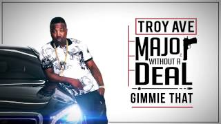 Troy Ave - Gimmie That (feat. A$AP Ferg & Young Lito) (Audio)