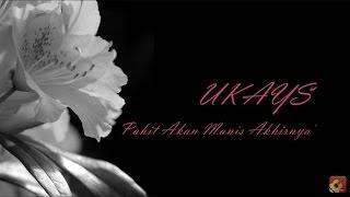 UKAYS - Pahit Akan Manis Akhirnya ★★★ LIRIK ★★★