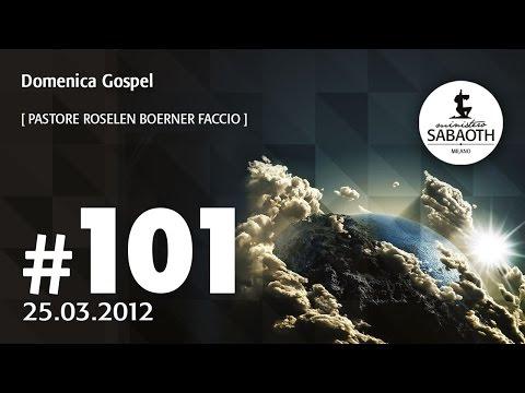 Domenica Gospel - 25 Marzo 2012 - Perchè tu capisca che c'è una chiamata per te - Pastore Roselen Fa