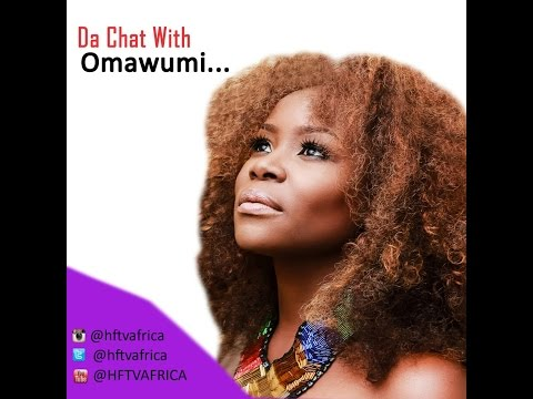 DA CHAT with OMAWUMI @hftvafrica