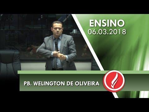 Culto de Ensino - Pb. Welington de Oliveira - 06 03 2018