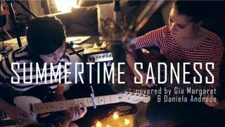 getlinkyoutube.com-Summertime Sadness - Lana Del Rey (Cover) by Daniela Andrade & Gia Margaret