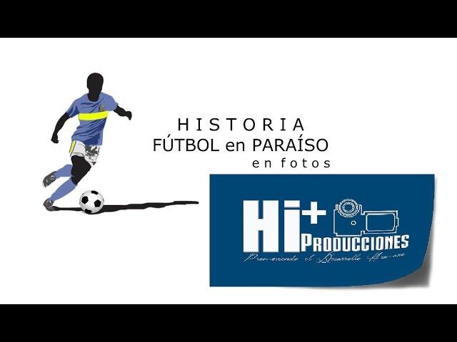 HISTORIA FUTBOL PARAISO...en Fotos 1950/2008