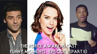 """Star Wars: """"The Force Awakens"""" Cast Funny Moments - Episode II (PART 2)"""