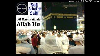 Dil Karda Allah Allah Hu | Sufi Saifullah Saifi