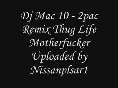 Dj Mac 10 - 2pac Remix Thug Life Motherfucker