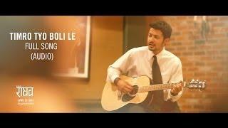 getlinkyoutube.com-Timro Tyo Boli Le (Full Audio) Song | Official RAGHAV SoundTrack