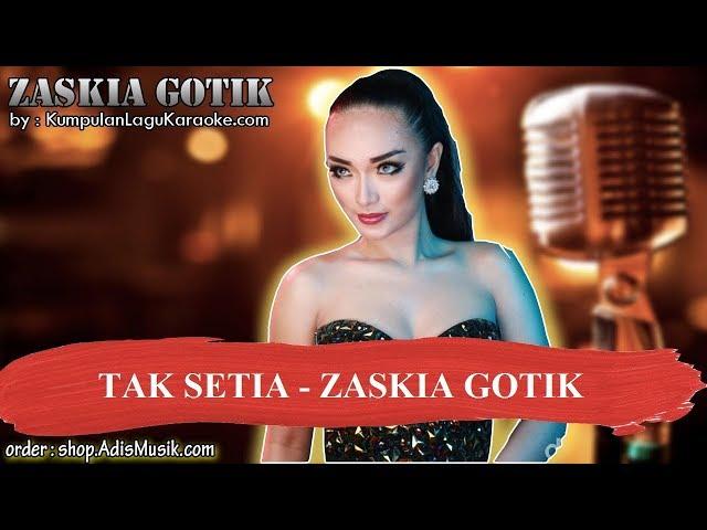 TAK SETIA - ZASKIA GOTIK Karaoke