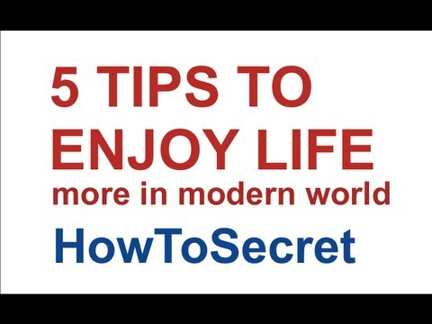 How to Enjoy Life more in modern world