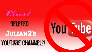 getlinkyoutube.com-Why Lilacpetal REALLY Deleted Julian2's YouTube Channel