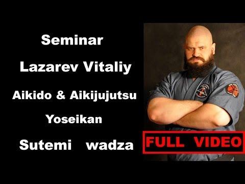 Seminar 14 sensei Lazarev Vitaliy Aikido & Aikijujutsu Yosekan Russia sutemi wadza 18 02 2017