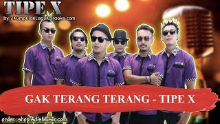GAK TERANG TERANG - TIPE X Karaoke