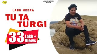 Labh Heera ll Tu Ta Turgi ll (Full Video) Anand Music II New Punjabi Song 2017