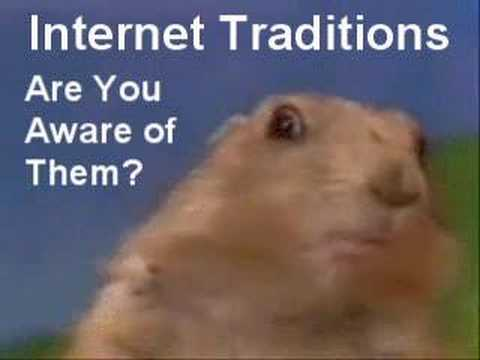 I am aware of all Internet traditions