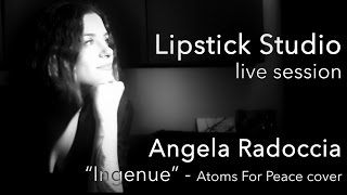 INGENUE - Atoms For Peace cover by Angela Radoccia