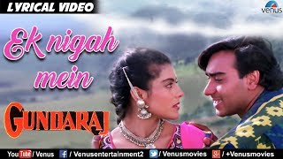 Ek Nigah Mein   LYRICAL VIDEO | Gundaraj | Ajay Devgan & Kajol | 90's Bollywood Romantic Hindi Song