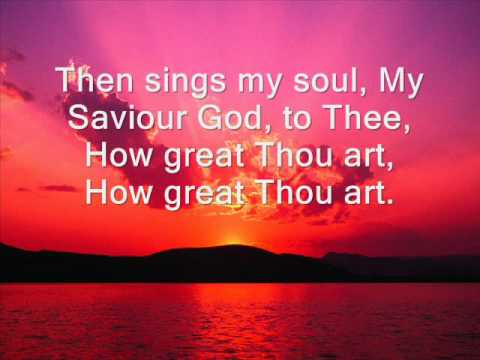 HOW GREAT THOU ART - then sings my soul my Saviour God to thee
