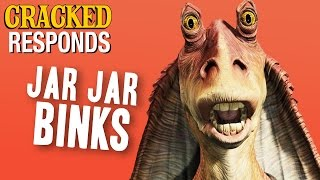 Why Jar Jar Binks Is More Evil Than You Ever Knew - Cracked Responds