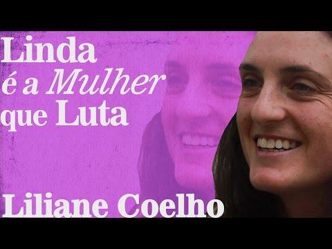 Linda é a mulher que luta: Liliane Coelho