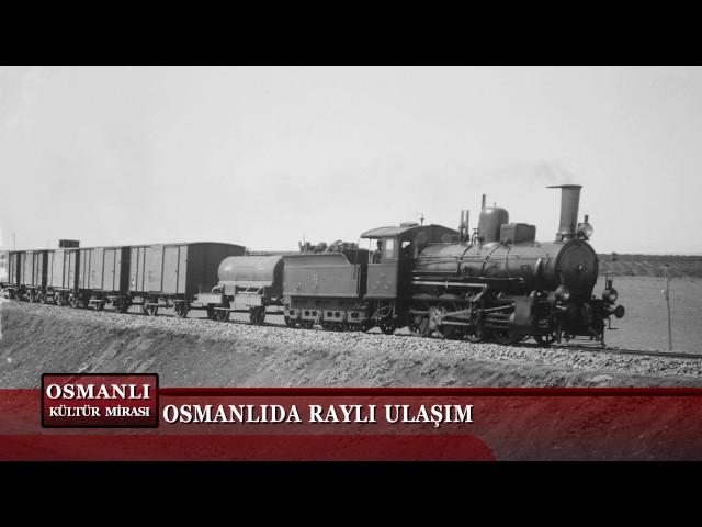 Osmanlı Kültür Mirası 18. Bölüm - Osmanlı'da Raylı Ulaşım