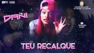 MC Dani - Teu recalque ♫ ( DJ Mart )
