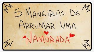 getlinkyoutube.com-5 MANEIRAS DE ARRUMAR UMA NAMORADA