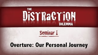 Distraction Dilemma 1 - Overture: Our Personal Journey