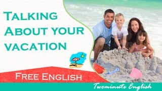 getlinkyoutube.com-Talking About your vacation - Studying English