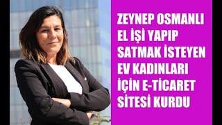 Zeynep Osmanlı Video  Ev Kadınları El İşi Yap Sat Sitesi