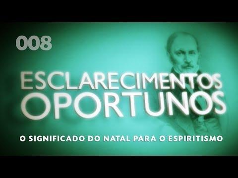 Esclarecimentos Oportunos 008 - O Significado do Natal para o Espiritismo