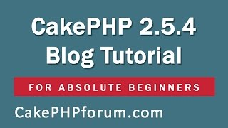 getlinkyoutube.com-CakePHP 2.5.4 Basics Tutorial for Beginners - Blog Application - 01 - Introduction