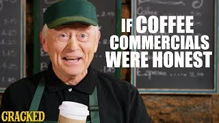 If Coffee Commercials Were Honest - Honest Ads