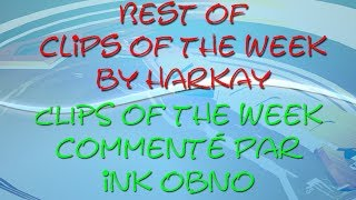 Clips of the week#11 commenté par iNK OBNO + best of COW edité par HarKay