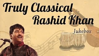 getlinkyoutube.com-Ustad Rashid Khan Classical Collection || Truly Classical || Classical Music [ Audio Jukebox ]