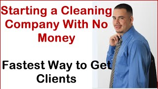 Starting a Cleaning Company   Quick Way to Get Clients If You Are New