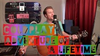 getlinkyoutube.com-Coldplay - Adventure of a Lifetime (Live Acoustic Loop Cover)