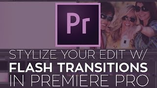 getlinkyoutube.com-Use Flash Transitions to Stylize Your Edit in Adobe Premiere Pro