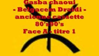 getlinkyoutube.com-Gasba chaoui - Belgacem Draidi - ancienne k7 - Face A - titre 1