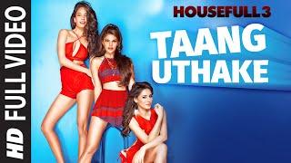 Taang Uthake Full Video Song   HOUSEFULL 3   T-SERIES