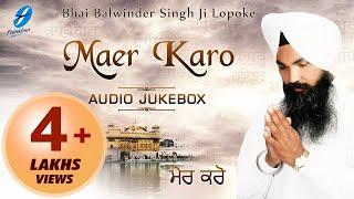 getlinkyoutube.com-Maer Karo ● Bhai Balwinder Singh ji lopoke ● New Shabad Gurbani Kirtan Jukebox 2016